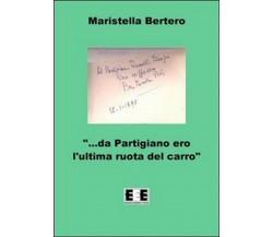 «Da partigiano ero l'ultima ruota del carro...» -  Maristella Bertero