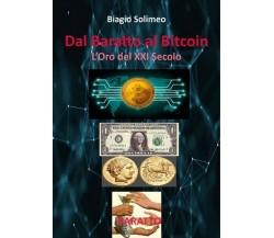 Dal Baratto al Bitcoin L'Oro del XXI Secolo  di Biagio Solimeo,  2018 - ER