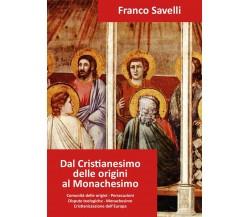 Dal Cristianesimo delle origini al Monachesimo, Franco Savelli,  2017,  Youcanp.