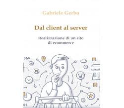 Dal client al server - realizzazione di un sito di ecommerce di Gabriele Gerbo