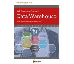 Dalla Business Intelligence al Data Warehouse di Massimo Bergamaschi,  2021,  Yo