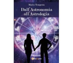 Dall'astronomia all'astrologia di Marco Tempesta,  2017,  Youcanprint