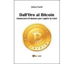 Dall'oro al bitcoin - di Stefano Tonelli,  2014,  Youcanprint