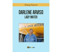 Darlene Arviso, la signora dell'acqua di Hanyun Zhang,  2017,  Youcanprint