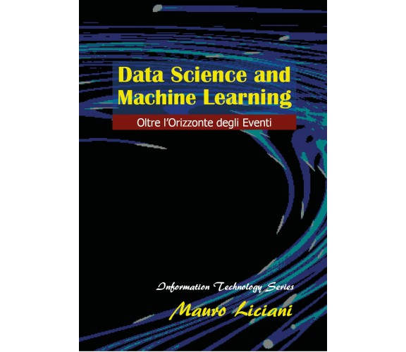 Data Science and Machine Learning -Mauro Liciani,  2018,  Youcanprint - P