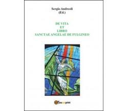 De vita et libro Sanctae Angelae de Fulgineo - Sergio Andreoli,  2014,  Youcanpr