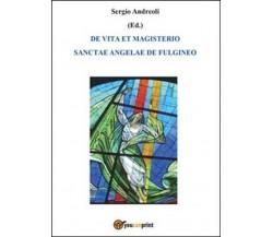De vita et magisterio Sanctae Angelae de Fulgineo - Sergio Andreoli,  2014,  You
