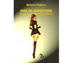 Dea di seduzione - Il terribile nume dalle dolci sembianze di Michela Pugliese