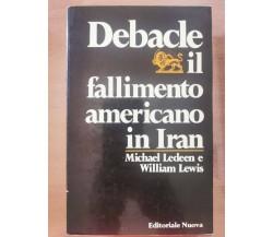 Debacle il fallimento americano in Iran - Ledeen/Lewis - Nuova - 1981 - AR