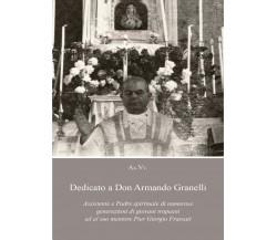 Dedicato a Don Armando Granelli Assistente e Padre spirituale di numerose gener.