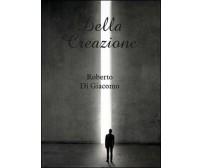 Della creazione - Roberto Di Giacomo,  2014,  Youcanprint