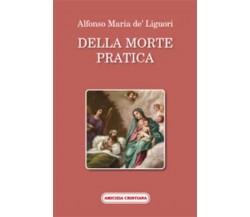 Della morte pratica di Alfonso Maria De' Liguori, 2008, Edizioni Amicizia Cristi
