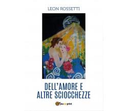 Dell'amore e altre sciocchezze di Leon Rossetti,  2017,  Youcanprint