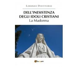 Dell'inesistenza degli idoli cristiani: la Madonna di Lorenzo Divittorio,  2019