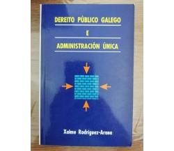 Dereito publico galego e administracion unica - X. Rodriguez-Arana - 1995 - AR