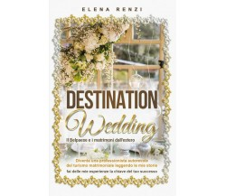 Destination Wedding di Elena Renzi,  2020,  Youcanprint