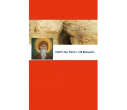 Detti dei Padri del Deserto (2019) di A.a.v.v.,  2019,  Youcanprint