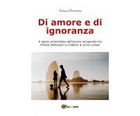 Di amore e di ignoranza - di Tiziana Prontera,  2018,  Youcanprint