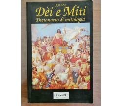 Dèi e Miti. Dizionario di mitologia - AA. VV. - Libritalia - 1996 - AR