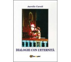 Dialoghi con l'eternità -  Aurelio Caroli,  2015,  Youcanprint