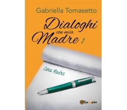 Dialoghi con mia Madre 1 di Gabriella Tomasetto,  2018,  Youcanprint