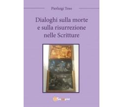 Dialoghi sulla morte e sulla risurrezione nelle Scritture di Pierluigi Toso