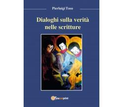 Dialoghi sulla verità narrata nelle Scritture, Pierluigi Toso, 2017, Youcanprint