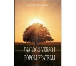 Dialogo verso i popoli fratelli - Giuseppina Bruno,  2014,  Youcanprint