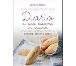 Diario di una mamma in cucina tra ricordi, pensieri e pasticci. Semplici ricette