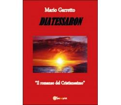Diatessaron. Il romanzo del cristianesimo,  Mario Garretto,  2015,  Youcanprint