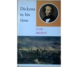 Dickens in his time - Ivor Brown (1965,  Nelson) Ca