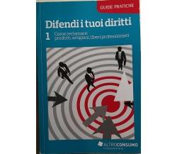 Difendi i tuoi diritti 1di Aa.vv., 2012, Altroconsumo