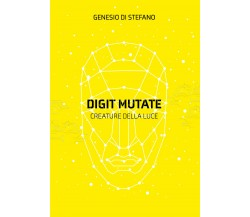 Digit Mutate. Creature della luce di Genesio Di Stefano,  2021,  Youcanprint