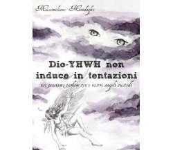 Dio YHWH non induce in tentazioni - Massimiliano Mandaglio,  2017,  Youcanprint