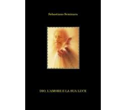 Dio, l'amore e la sua luce di Sebastiano Seminara,  2021,  Youcanprint