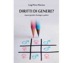 Diritti di genere? Aspetti giuridici, fisiologici e politici, Luigi Piero Martin