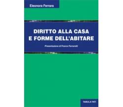 Diritto alla casa e forme dell'abitare di Eleonora Ferrara, 2014, Tabula Fati