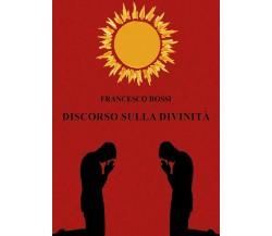 Discorso sulla divinità di Francesco Rossi,  2021,  Youcanprint