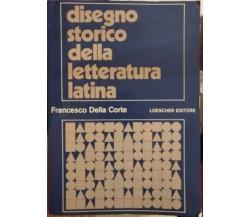 Disegno storico della letteratura latina - F.Della Corte, 1973, Loescher - S