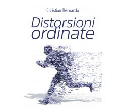 Distorsioni ordinate di Christian Bernardo,  2020,  Youcanprint