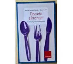 Disturbi alimentari. Guida - Rachel Bryant-Waugh, Bryan Lask - 2013, Erickson -L