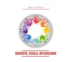 Diversità, scuola, integrazione di Umberto Rubino,  2020,  Youcanprint