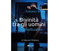 Divinità tra gli uomini «L'intellettuale» (Collector's Edition) di Antonio Soria