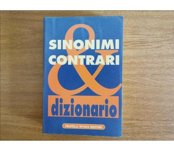 Dizionario dei sinonimi & contrari - AA. VV. - Fratelli Spada - 1997 - AR