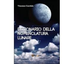Dizionario della nomenclatura lunare  di Vincenzo Garofalo,  2013,  Youcanprint
