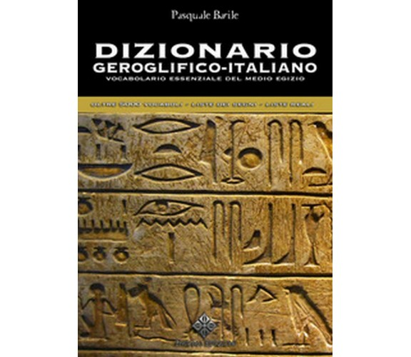 Dizionario geroglifico-italiano. Vocabolario essenziale del medio Egitto
