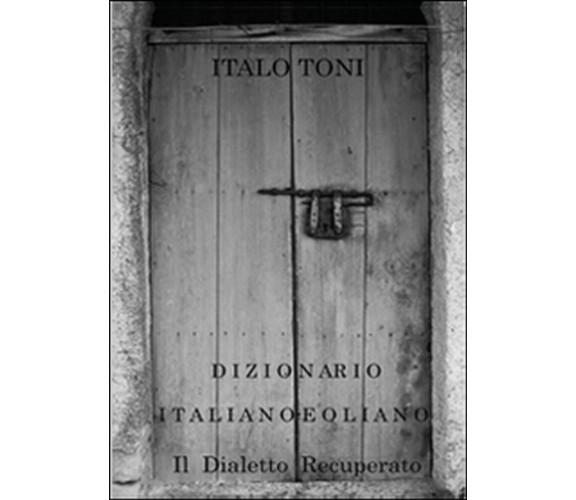 Dizionario italiano-eoliano  di Italo Toni,  2015,  Youcanprint