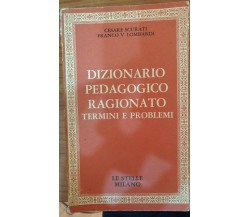 Dizionario pedagogico ragionato,C.Scurati,Franco V.Lombardi,1970,Ed. Le stelle-S