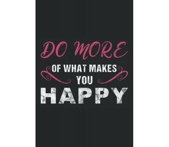 Do More of what makes You Happy: Notebook per motivazione e benessere, 120 pagin