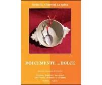 Dolcemente... dolce,  di Stefania Albertini La Spina,  2011,  Youcanprint